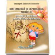 Matematica si explorarea mediului. Exercitii si probleme pentru clasa pregatitoare (Gheorghe Schneider)