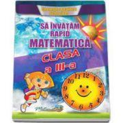 Sa invatam rapid matematica clasa a III-a (Gheorghe Schneider)