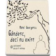 Matei Georgescu, Gandesc, deci nu exist. 101 dulcezenii de acrit mintea