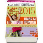 Evaluare nationala 2015. Limba si literatura romana - 70 De variante pe subiecte rezolvate si nerezolvate, dupa modelul elaborat de M. E. N. clasa VIII-a