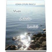 Ioan Gyuri Pascu, Viata Adevar Lumina