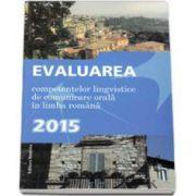 Evaluarea, competentelor lingvistice de comunicare orala in limba romana - 2015