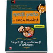Exercitii practice de Limba Romana, pentru clasa a VI-a. Consolidare. Competenta si performanta in comunicare. Editia a V-a, revizuita si adaugita