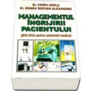 Managementul ingrijirii pacientului - Ghid clinic pentru asistentul medical (Chiru Adela)