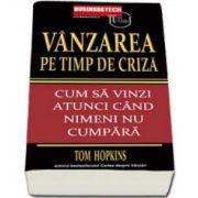 Tom Hopkins, Vanzarea pe timp de criza. Cum sa vinzi atunci cand nimeni nu cumpara