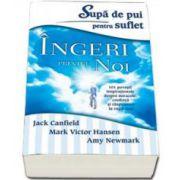 Supa de pui pentru suflet. Ingeri printre noi - 101 povesti inspirationale despre miracole, credinta si raspunsuri la rugaciuni (Jack Canfield)