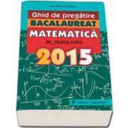 Bacalaureat 2015 - Ghid de pregatire Matematica M_mate-info  (Ion Bucur Popescu)
