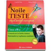 Noile teste dupa model european. Evaluarea Nationala. Clasa a II-a. Comunicare in limba romana. Matematica si explorarea mediului