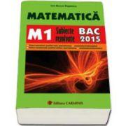 Bac 2015. Matematica (M1) bacalaureat 2015. Subiecte rezolvate (Ion Bucur Popescu)