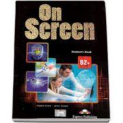 Curs de limba engleza On Screen B2+ Studens Book, Manual pentru clasa a X-a (Editie revizuita)
