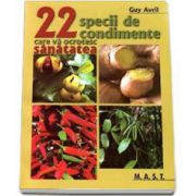 22 specii de condimente care va ocrotesc sanatatea - Editie coordonata de Sylvie Hampikian