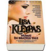 Lisa Kleypas, Numai in bratele tale. O poveste de dragoste pe care n-ai s-o uiti niciodata...