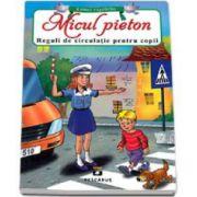 Micul pieton. Reguli de circulatie pentru copii - Lumea copilariei