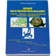 Bac Geografie. Ghid de pregatire pentru bacalaureat. Europa, Romania, Uniunea Europeana, Probleme fudamentale - Editia a II-a