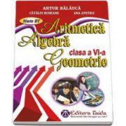 Auxiliar de Aritmetica, Algebra si Geometrie pentru clasa a VI-a, Artur Balauca - Editia, 2014