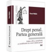 Drept penal. Partea generala - Editia a III-a, actualizata cu modificarile la zi ale Codului penal - Viorel Pasca