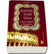 Gramatica limbii latine. Cu exercitii aplicative si cheia acestora (Virgil Matei)