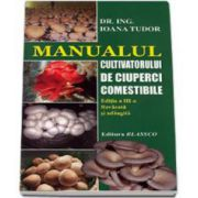 Manualul cultivatorului de ciuperci comestibile. editia a III-a Revazuta si adaugita