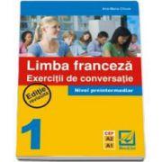 Limba Franceza - Exercitii de conversatie nivel preintermediar 1. Editie revizuita CEF A2 A1