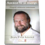 Jean Yves Leloup, Aseaza-te si mergi. Elogiul calatoriei interioare