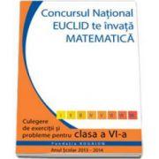 Culegere matematica Euclid clasa a VI-a, editia 2013 - 2014. Concursul EUCLID te invata matematica
