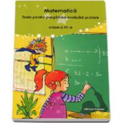 Matematica. Teste pentru pregatirea evaluarii scolare clasa a IV-a