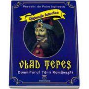 Petre Ispirescu, Legende istorice. Vlad Tepes Domnitorul Tarii Romanesti