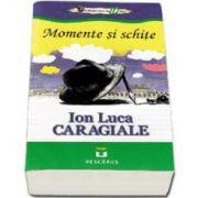 Momente si schite - Ion Luca Caragiale. Colectia elevi de 10 plus