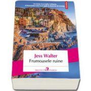 Jess Walter, Frumoasele ruine. Traducere din limba engleza si note de Dana Craciun