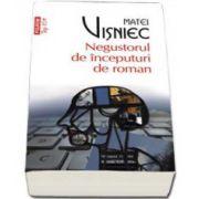 Matei Visniec, Negustorul de inceputuri de roman - Colectia Top 10
