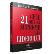 Cele 21 de legi supreme ale liderului - John Maxwell