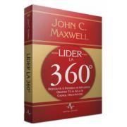 Lider la 360 de grade - Dezvolta-ti puterea de influenta oriunde te-ai aflat in cadrul organizatiei