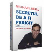 Secretul de a fi fericit - Michael Neill
