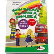 Comunicare in limba engleza. Caiet pentru clasa I - Semestrul I - Cristina Johnson