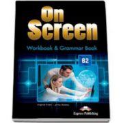 Curs de limba engleza On Screen B2 Workbook and Grammar book. Caiet de lucru si carte de gramatica pentru clasa a IX-a - Editie revizuita 2015