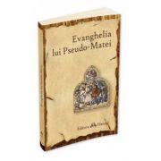 Evanghelia lui Pseudo-Matei. Traducere de Sorin Dan Damian