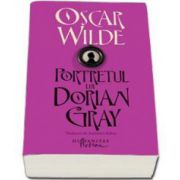 Oscar Wilde, Portretul lui Dorian Gray - Traducere de Antoaneta Ralian