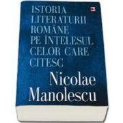 Manolescu Nicolae, Istoria literaturii romane pe intelesul celor care citesc