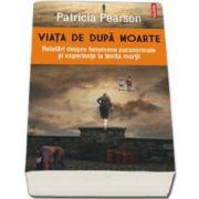 Patricia Pearson, Viata de dupa moarte. Relatari despre fenomene paranormale si experiente la limita mortii