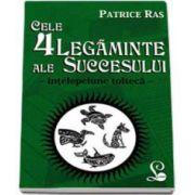 Cele 4 legaminte ale succesului - Intelepciune tolteca - Patrice Ras