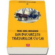 Din Bucurestii trasurilor cu cai (Paul Emil Miclescu)