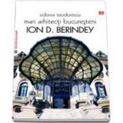 Sidonia Teodorescu, Mari arhitecti bucuresteni. Ion D. Berindey