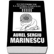 O contributie la istoria exilului romanesc vol. 10 (Aurel Sergiu Marinescu)