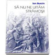 Ion Burcin, Sa nu ne uitam stramosii