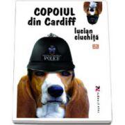 Copoiul din Cardiff (Lucian Ciuchita)