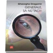 Generale, sa nu taci (Gheorghe Dragomir)
