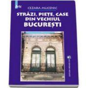 Strazi, piete, case din vechiul Bucuresti