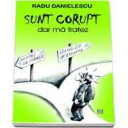 Radu Danielescu, Sunt corupt, dar ma tratez
