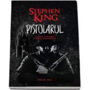 Stephen King, Pistolarul. Volumul I din seria Turnul intunecat - Editie paperback