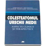 Colesteatomul urechii medii. Aspecte clinice si terapeutice